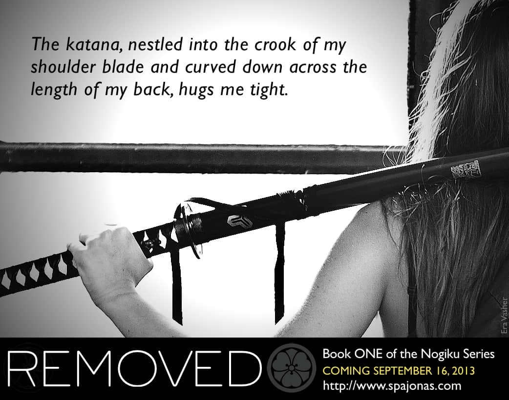 It's time for the first promotional image for REMOVED, Book ONE of the Nogiku Series. There will be a new one each Monday leading up to the launch of the book on September 16, 2013. Images will also be posted to Tumblr, Twitter, and Facebook. Please spread them around! Check out these related posts: It's […]
